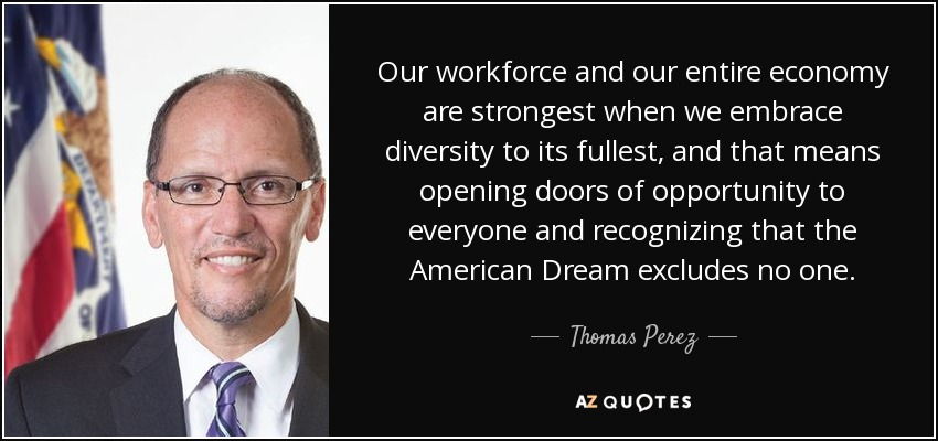 Thomas Perez Quote Our Workforce And Our Entire Economy Are