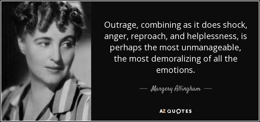 Margery Allingham Quote Outrage Combining As It Does Shock Anger