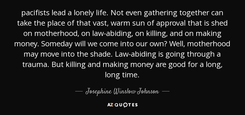 Josephine Winslow Johnson Quote Pacifists Lead A Lonely Life Not