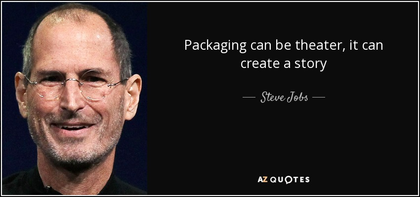 Packaging can be theater, it can create a story - Steve Jobs