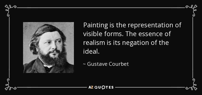 Painting is the representation of visible forms. The essence of realism is its negation of the ideal. - Gustave Courbet