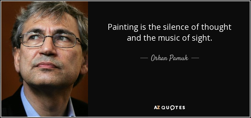 Painting is the silence of thought and the music of sight. - Orhan Pamuk