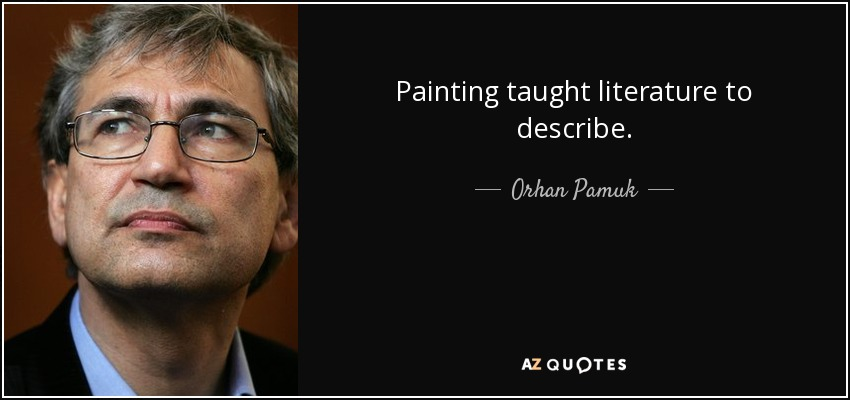 Painting taught literature to describe. - Orhan Pamuk