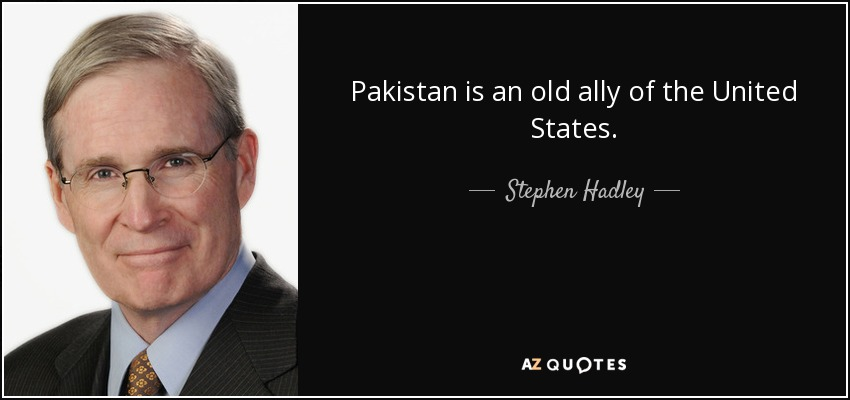 Pakistan is an old ally of the United States. - Stephen Hadley