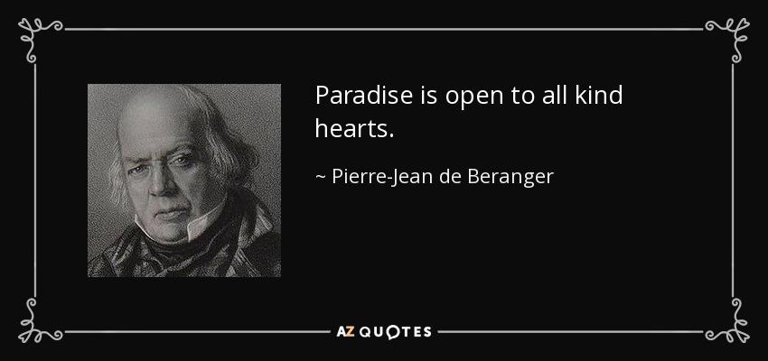 Paradise is open to all kind hearts. - Pierre-Jean de Beranger