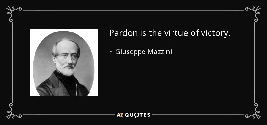 Pardon is the virtue of victory. - Giuseppe Mazzini