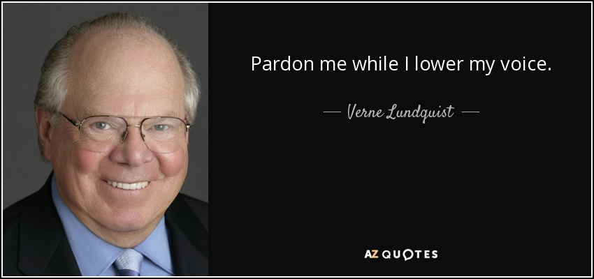 Pardon me while I lower my voice. - Verne Lundquist