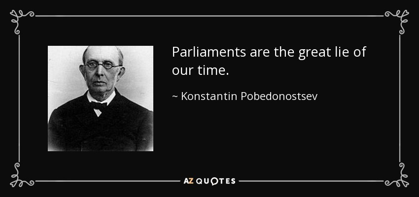 Parliaments are the great lie of our time. - Konstantin Pobedonostsev