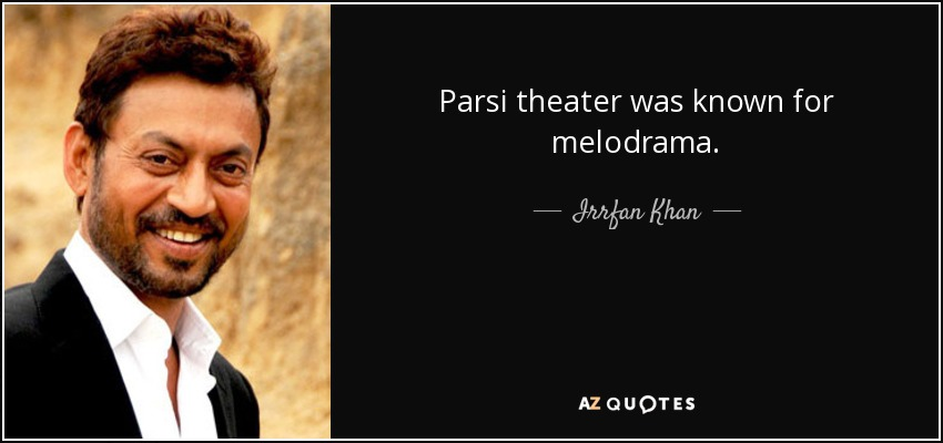 Parsi theater was known for melodrama. - Irrfan Khan
