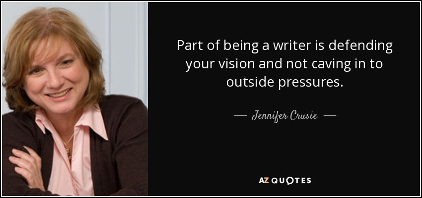 Part of being a writer is defending your vision and not caving in to outside pressures. - Jennifer Crusie