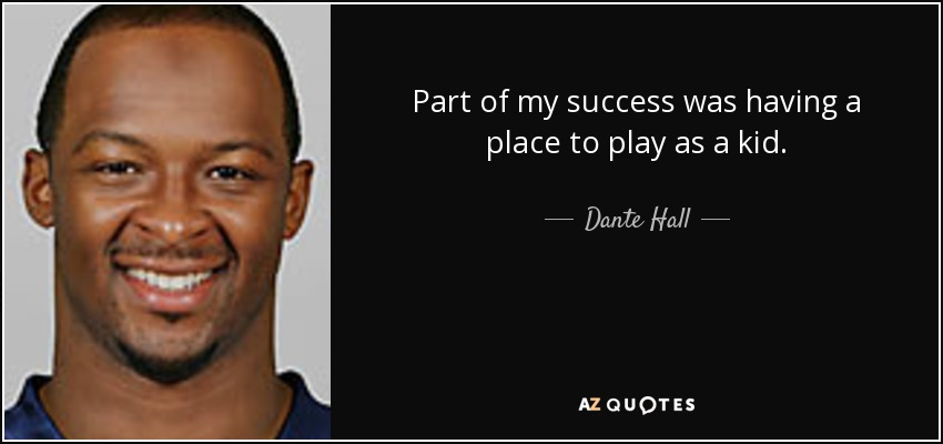 Part of my success was having a place to play as a kid. - Dante Hall