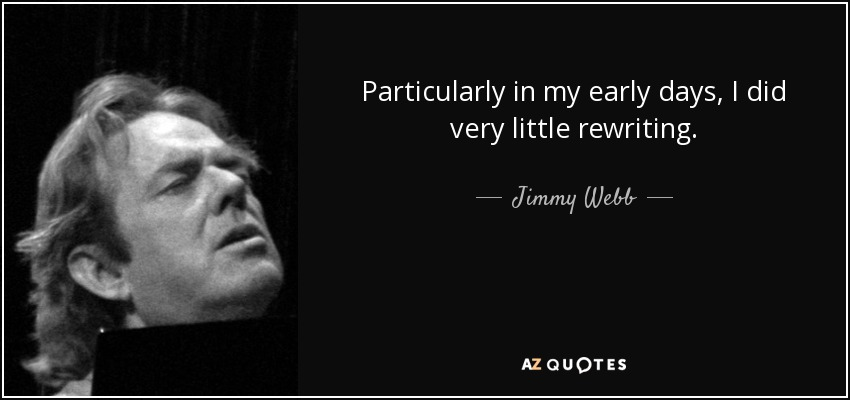 Particularly in my early days, I did very little rewriting. - Jimmy Webb