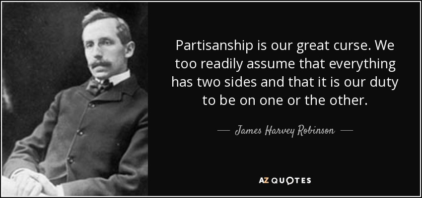 James Harvey Robinson Quote Partisanship Is Our Great Curse We Too