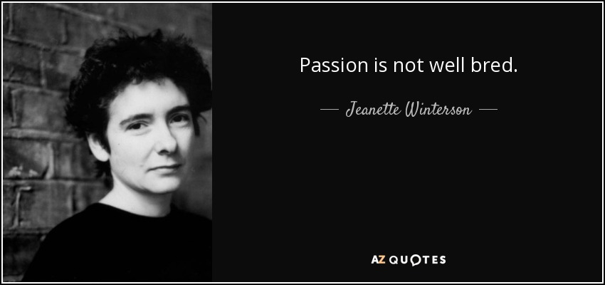 Passion is not well bred. - Jeanette Winterson