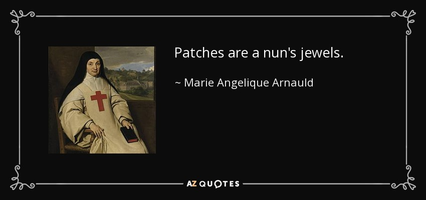 Patches are a nun's jewels. - Marie Angelique Arnauld