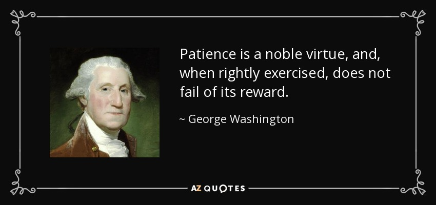 George Washington Quote Patience Is A Noble Virtue And When