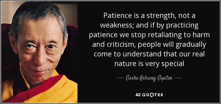 Geshe Kelsang Gyatso Quote: Patience Is A Strength, Not A