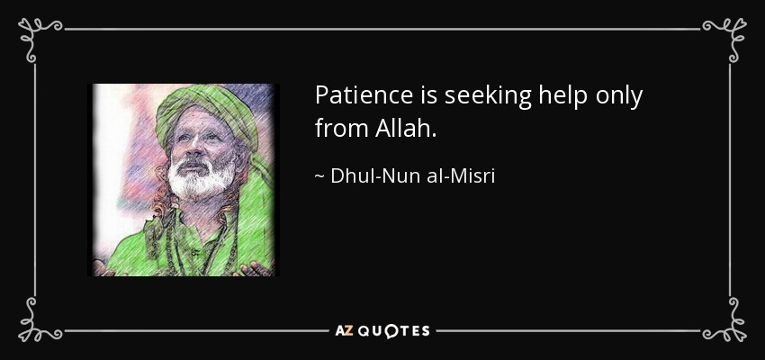 Dhul Nun Al Misri Quote Patience Is Seeking Help Only From Allah