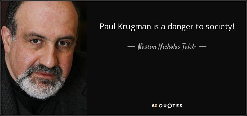Paul Krugman is a danger to society! - Nassim Nicholas Taleb