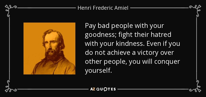 Henri Frederic Amiel Quote Pay Bad People With Your Goodness Fight