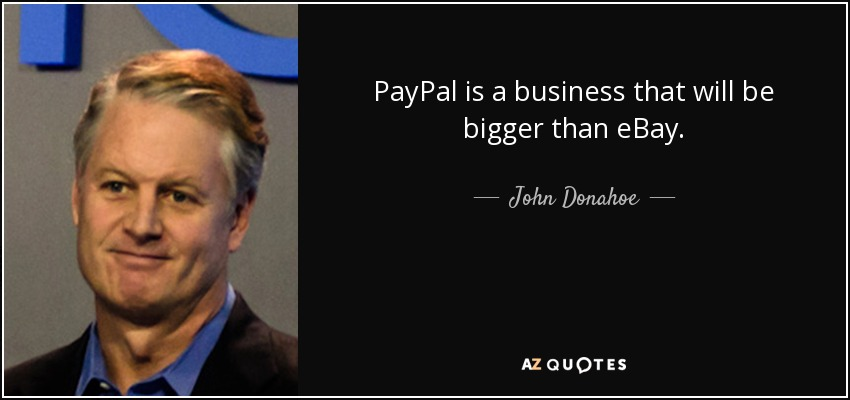 john donahoe quote paypal is a business that will be bigger than ebay