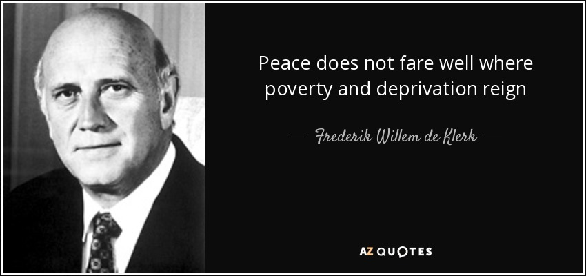 Peace does not fare well where poverty and deprivation reign - Frederik Willem de Klerk