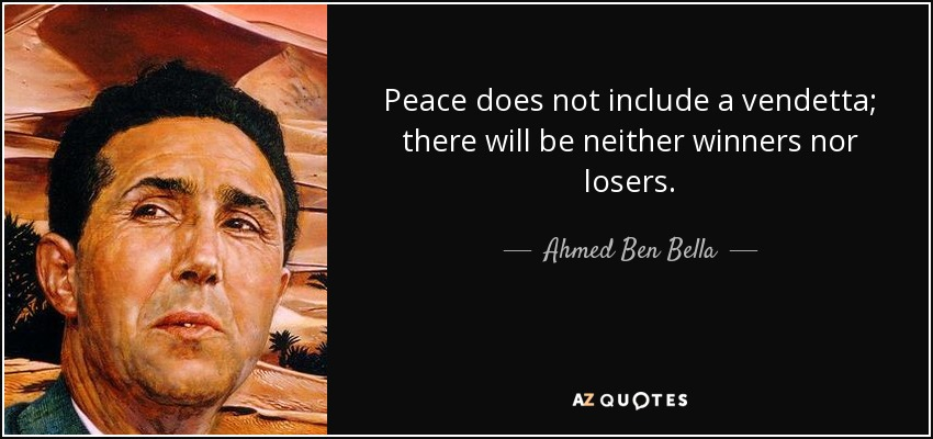 Peace does not include a vendetta; there will be neither winners nor losers. - Ahmed Ben Bella