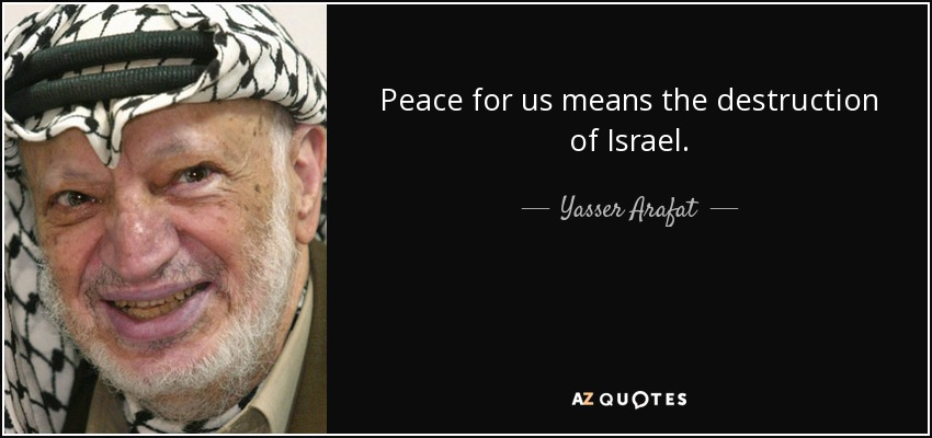 Peace for us means the destruction of Israel. - Yasser Arafat