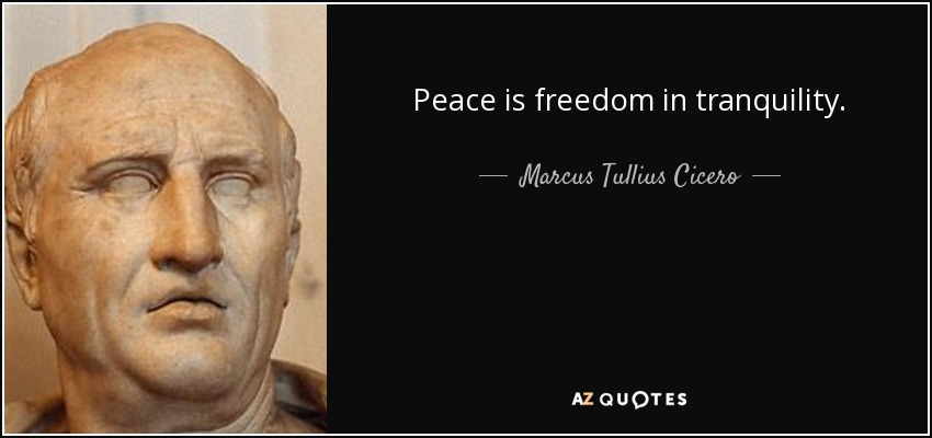 Peace is freedom in tranquility. - Marcus Tullius Cicero