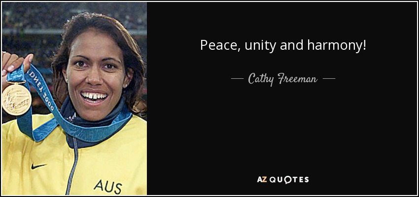 Peace, unity and harmony! - Cathy Freeman