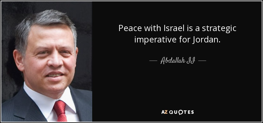 Peace with Israel is a strategic imperative for Jordan. - Abdallah II