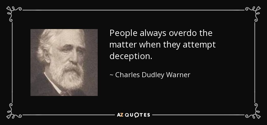 People always overdo the matter when they attempt deception. - Charles Dudley Warner
