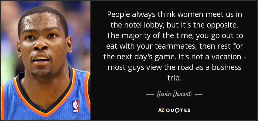 Kevin Durant Quote People Always Think Women Meet Us In The Hotel