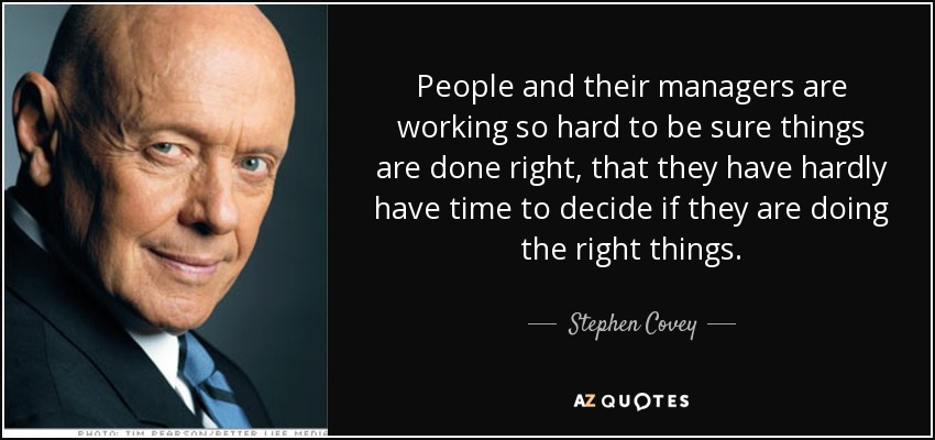Stephen Covey Quote People And Their Managers Are Working So Hard