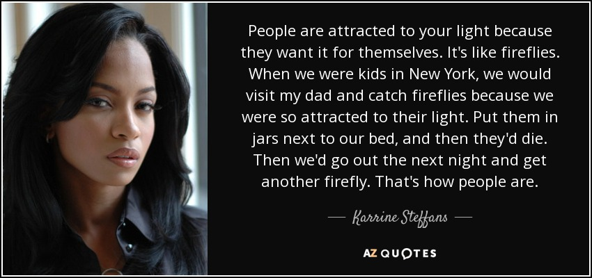 Karrine Steffans Quote People Are Attracted To Your Light Because