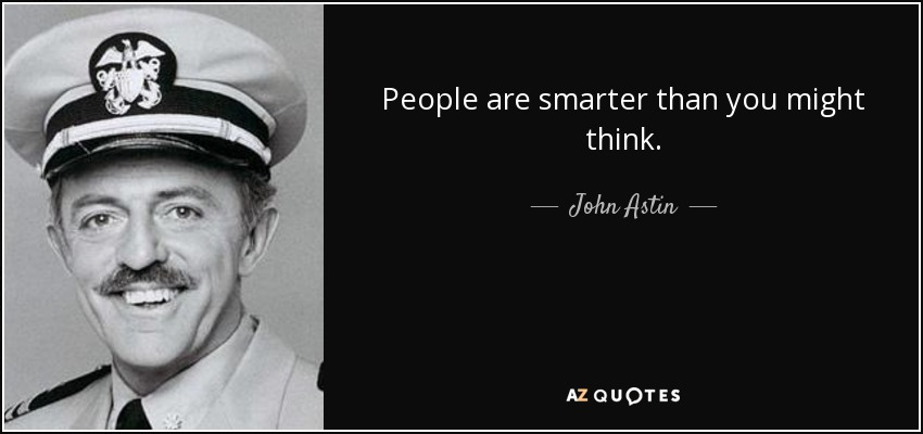 People are smarter than you might think. - John Astin