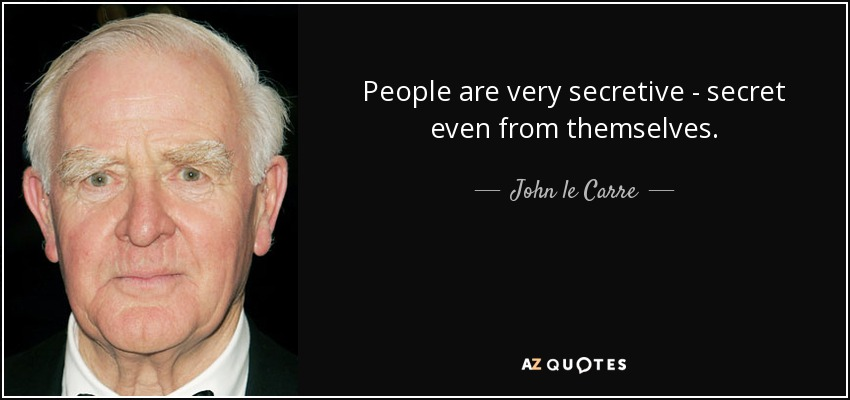 People are very secretive - secret even from themselves. - John le Carre