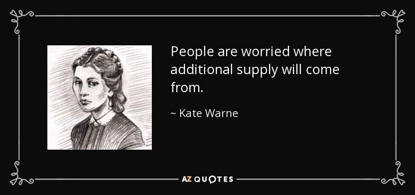 People are worried where additional supply will come from. - Kate Warne