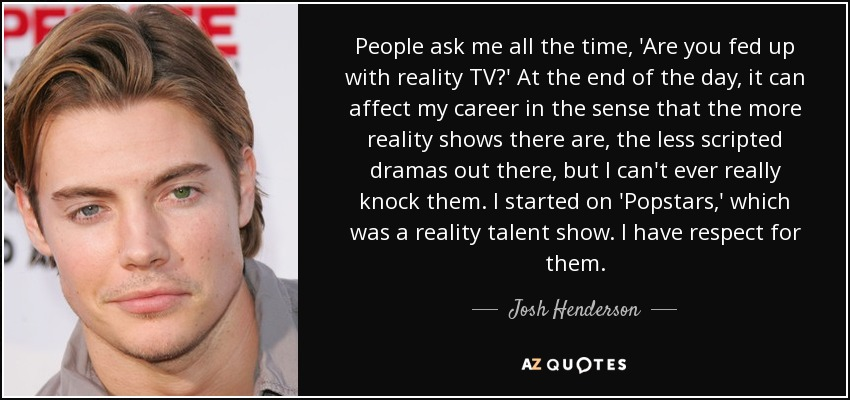 Josh Henderson Quote People Ask Me All The Time Are You Fed Up