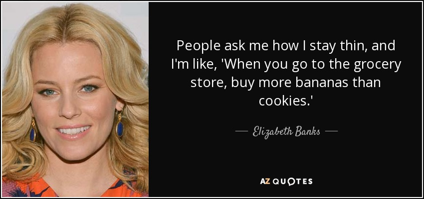 TOP 25 QUOTES BY ELIZABETH BANKS (of 56)