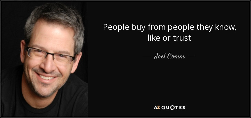 People buy from people they know, like or trust - Joel Comm