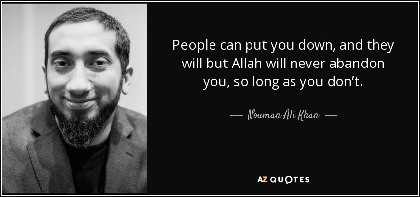 Nouman Ali Khan Quote People Can Put You Down And They Will But