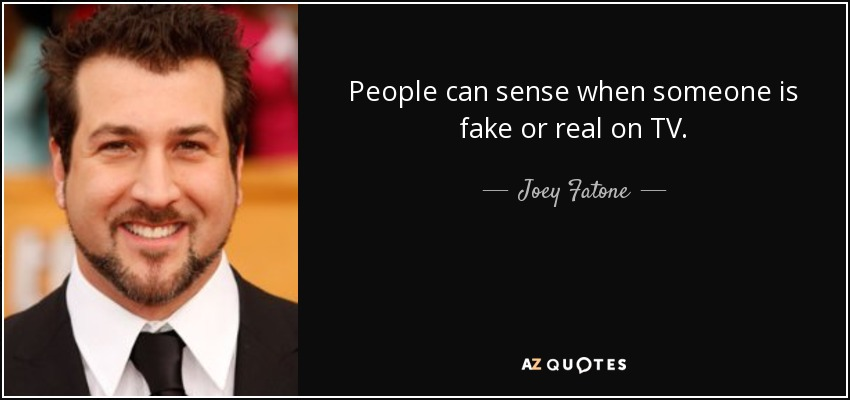 Joey Fatone quote: People can sense when someone is fake or