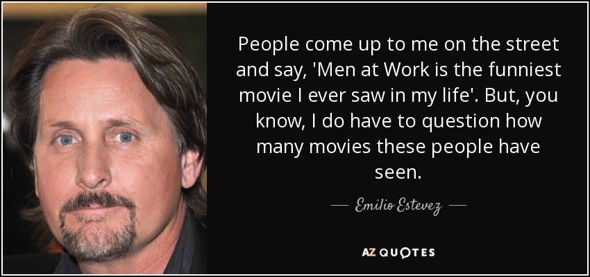 Emilio Estevez Quote People Come Up To Me On The Street And Say