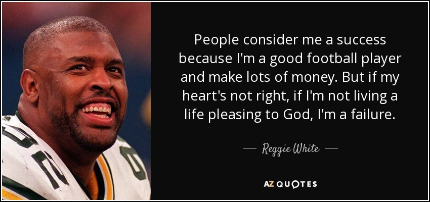 Good Football Quotes Reggie White quote: People consider me a success because I'm a  Good Football Quotes