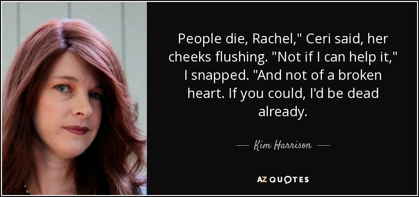 People die, Rachel,