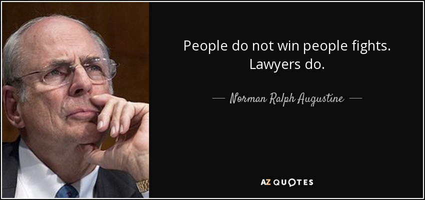 People do not win people fights. Lawyers do. - Norman Ralph Augustine