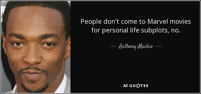 People don't come to Marvel movies for personal life subplots, no. - Anthony Mackie