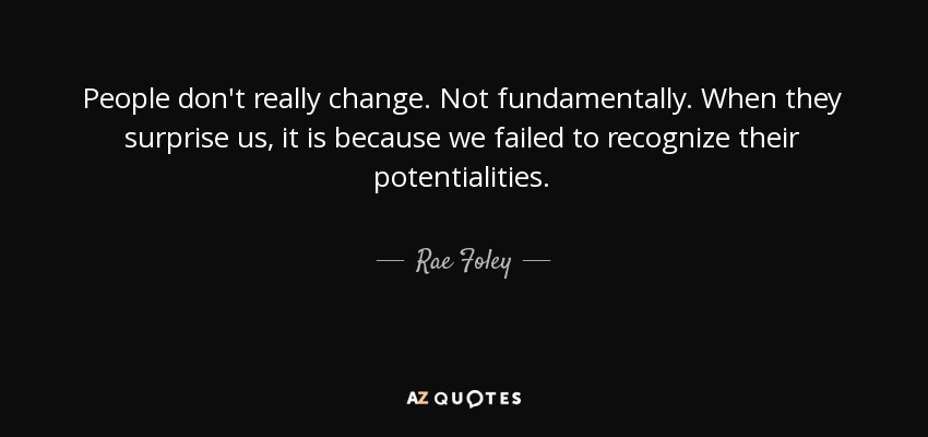 Rae Foley Quote People Dont Really Change Not Fundamentally When