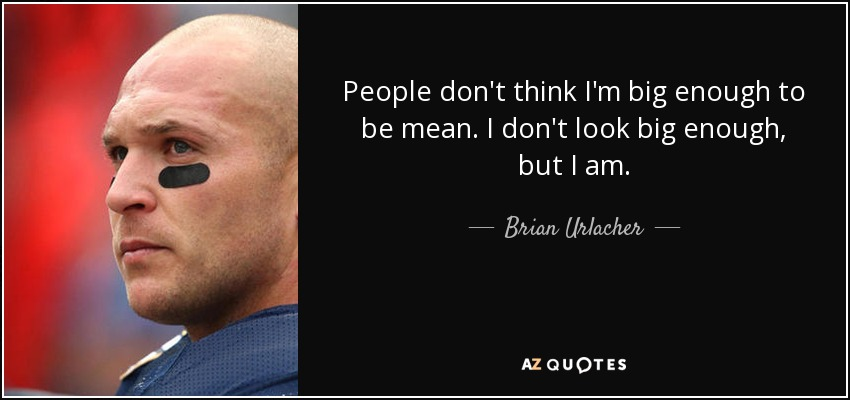 Brian Urlacher Quote People Dont Think Im Big Enough To Be Mean I
